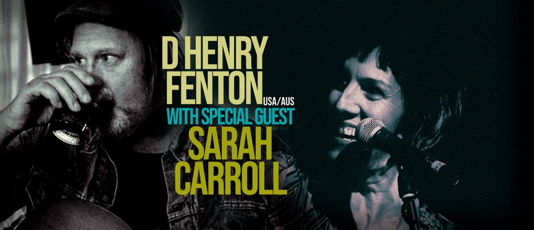 D Henry Fenton With Special Guest Sarah Carroll