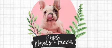 Pups, Plants + Pizza