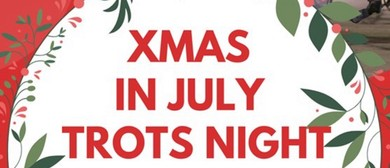 Xmas in July - Trots Night