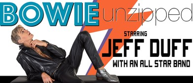 Bowie Unzipped Starring Jeff Duff