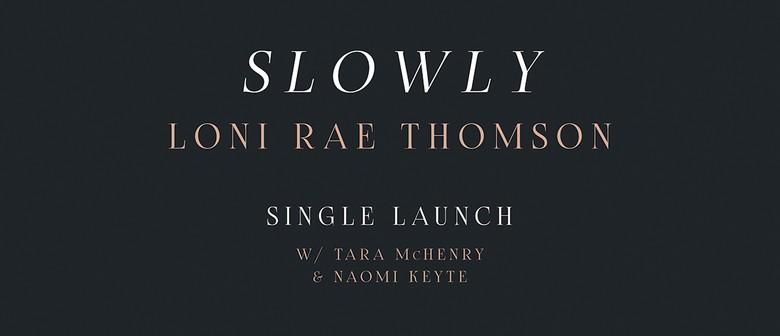 Loni Rae Thomson – Slowly Single Launch