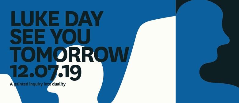 Luke Day – See You Tomorrow – Opening