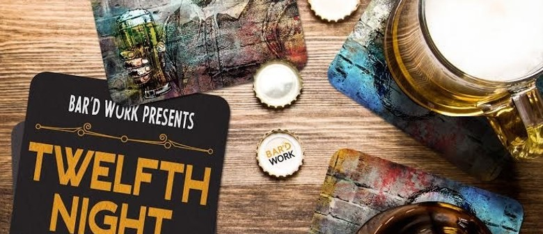 Bar'd Work – The Shakesbeer Sessions: Twelfth Night