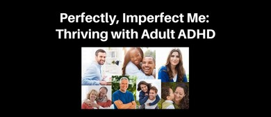 Perfectly, Imperfect Me: Thriving with Adult ADHD