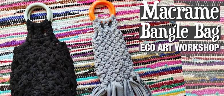 Macrame Bangle Bag Eco Art Workshop