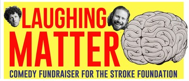 Laughing Matter – Comedy Fundraiser for Stroke Foundation