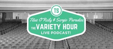 Titus O'Reily & Sergio Paradise: Variety Hour – Live Podcast