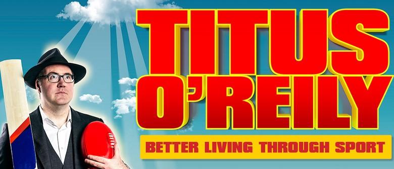 Titus O'Reily: Better Living Through Sport