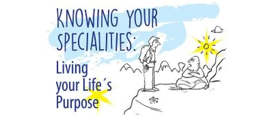 Knowing Your Specialities: Living Your Life's Purpose