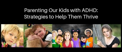 Parenting Our Kids with ADHD: Strategies to Help Them Thrive