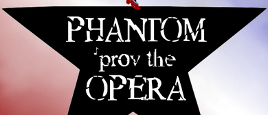 Phantom 'prov the Opera – An Improvised Musical