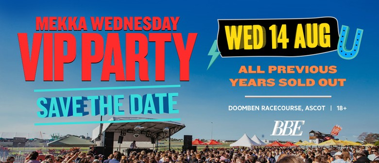Mekka Wednesday Races VIP Party 2019: SOLD OUT
