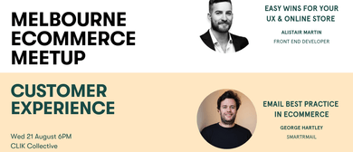 Melbourne Ecommerce Meetup: Customer Experience
