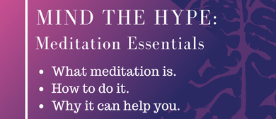 Mind the Hype: Meditation Essentials
