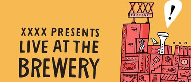 XXXX Presents: Live At The Brewery