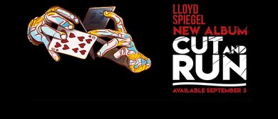 Lloyd Spiegel – Cut and Run Tour