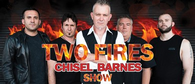 Two Fires Chisel Barnes Show