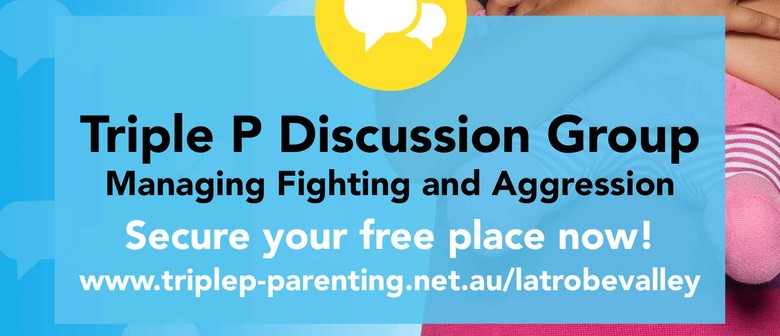 Triple P – Managing Fighting & Aggression Discussion Group