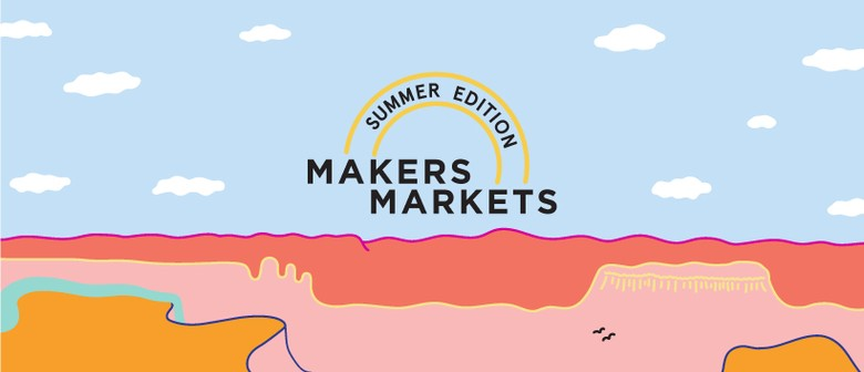 Makers Markets – Summer Edition 2019
