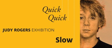 Judy Rogers Quick Quick Slow Exhibition