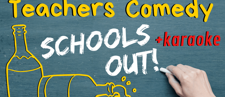 Teachers Comedy + Karaoke: Schools Out!