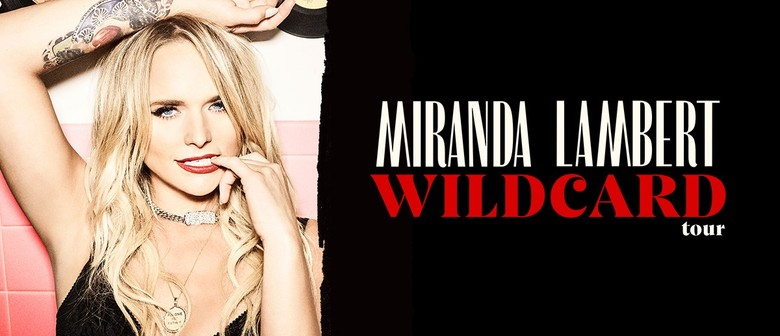 Miranda Lambert – Wildcard Tour: CANCELLED