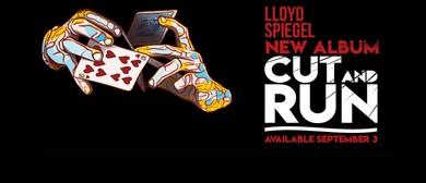 Lloyd Spiegel – Cut and Run Tour