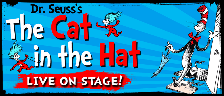 Dr. Seuss's the Cat In the Hat – Live On Stage!: CANCELLED