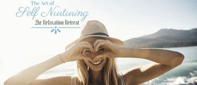 The Art of Self Nurturing: 2-hr Relaxation Retreat
