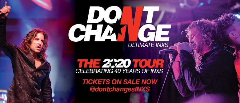 Don't Change – Ultimate INXS – Celebrating 40 Years