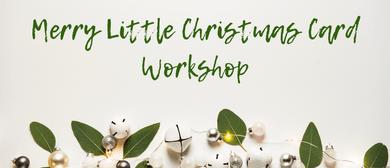 Merry Little Christmas Card Workshop