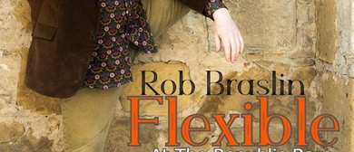 Rob Braslin: Flexible – Fringe At The Edge Of The World