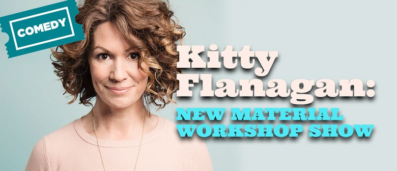 Kitty Flanagan: New Material Workshop Show