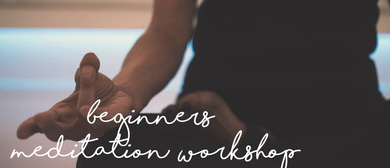 Meditation for Beginners Workshop