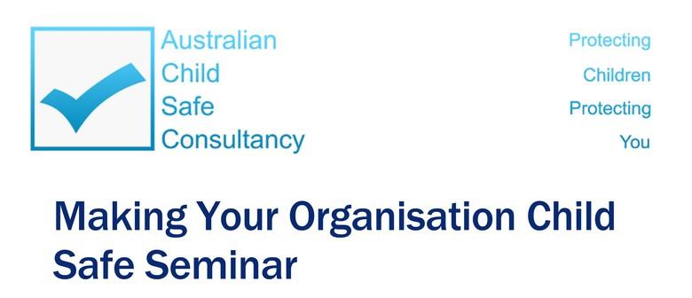 Making Your Organisation Child Safe Seminar