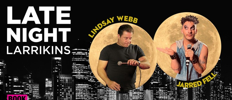 Lindsay Webb & Jarred Fell: Late Night Larrikins: CANCELLED