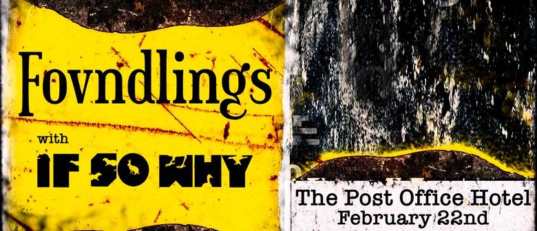 Fovndlings w/ If So Why
