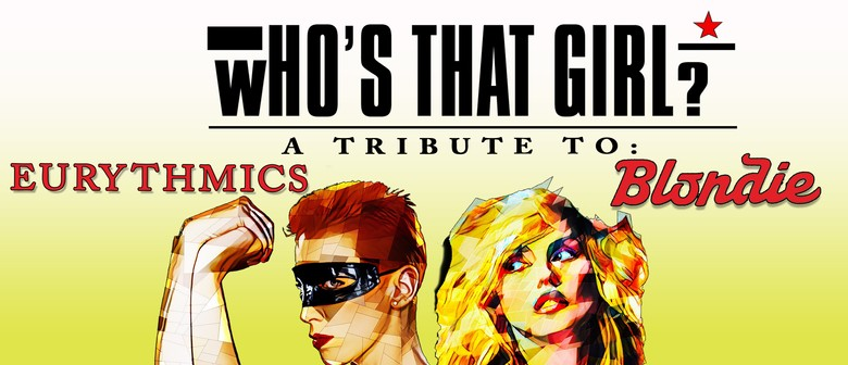 Who's That Girl? Blondie & Eurythmics Tribute Show