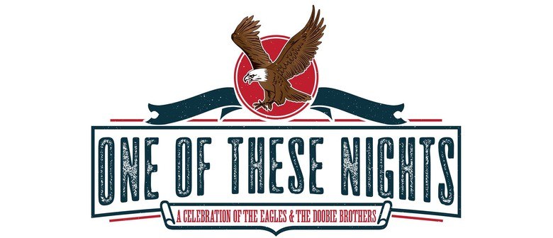 One Of These Nights – Celebrating The Eagles & Doobie Bros