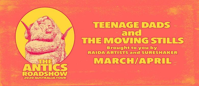 Teenage Dads x The Moving Stills – The Antics Roadshow