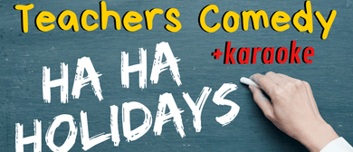 Teachers Ha Ha Holidays + Karaoke!: POSTPONED