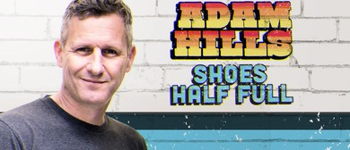 Adam Hills – Shoes Half Full: CANCELLED