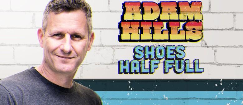Adam Hills – Shoes Half Full: CANCELLED
