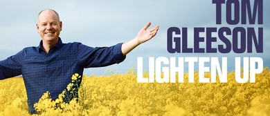 Tom Gleeson – Lighten Up: CANCELLED