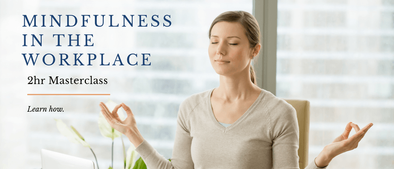 Mindfulness In the Workplace: 2.5Hr Masterclass: CANCELLED