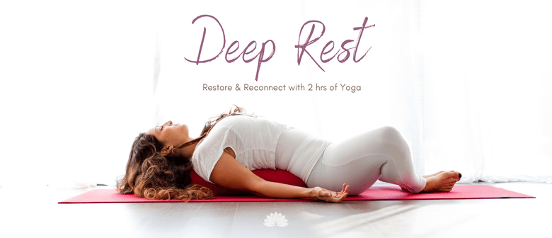 Deep Rest: Restore & Reconnect with 2hrs of Yoga: CANCELLED