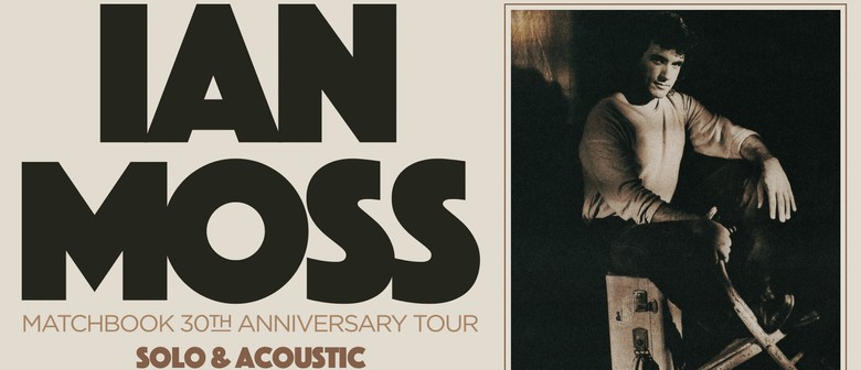 Ian Moss – 30th Anniversary Tour – Solo and Acoustic: POSTPONED