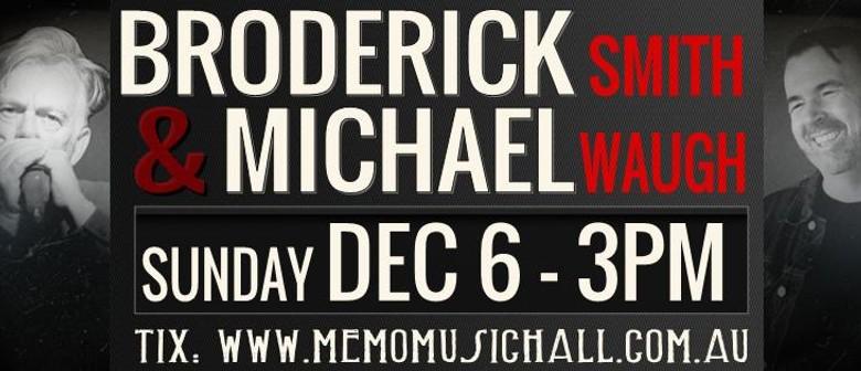 Broderick Smith + Michael Waugh