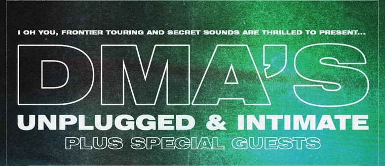 DMA'S Unplugged & Intimate: SOLD OUT