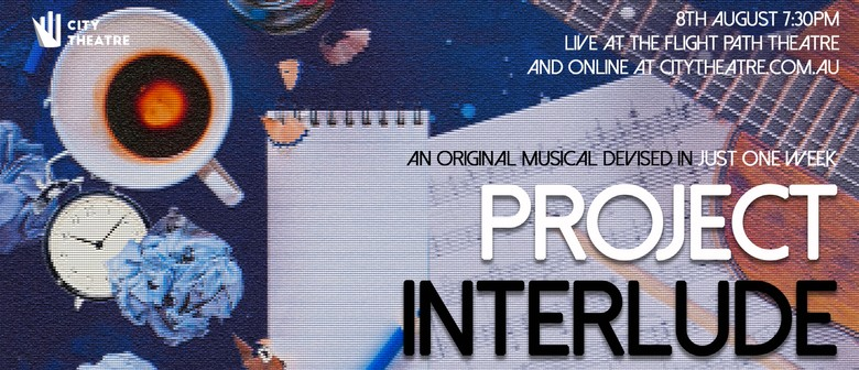 Project Interlude - A New Musical Devised In Just One Week
